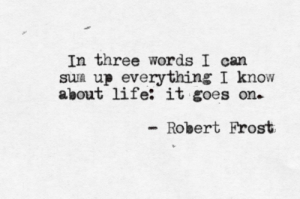 Robert Frost quote life goes on
